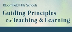 Bloomfield Hills Schools, Guiding Principles for Teaching & Learning